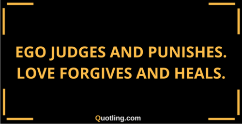 Ego-judges-and-punishes.-Love-forgives-and-heals.